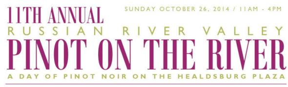 Pinot on the River Runs Through Healdsburg on October 26th!